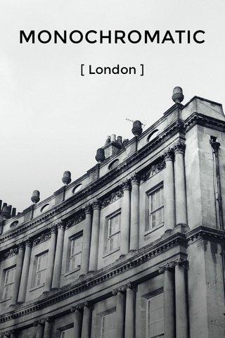 MONOCHROMATIC [ London ]