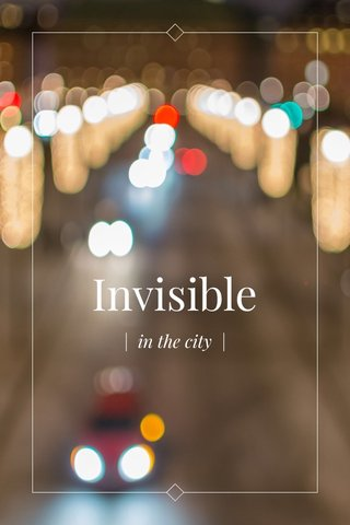 Invisible | in the city |