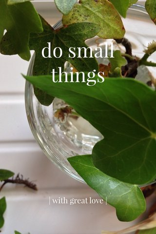 do small things | with great love |
