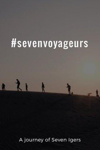 #sevenvoyageurs A journey of Seven Igers