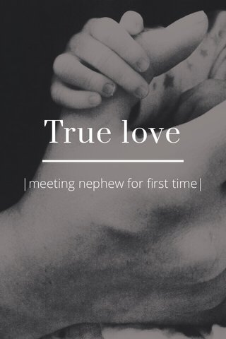 True love |meeting nephew for first time|