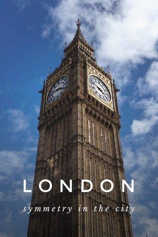 LONDON symmetry in the city
