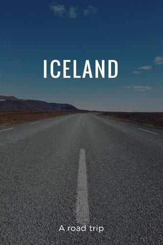 ICELAND A road trip