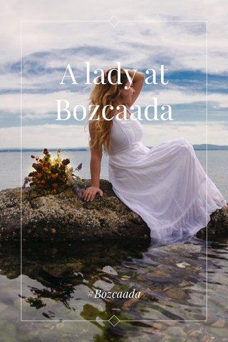 A lady at Bozcaada #Bozcaada