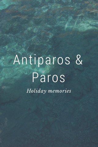 Antiparos & Paros Holiday memories