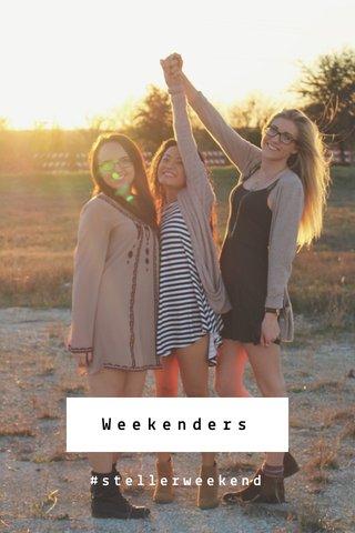 Weekenders #stellerweekend