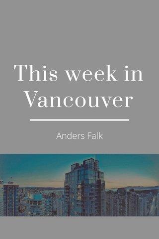 This week in Vancouver Anders Falk