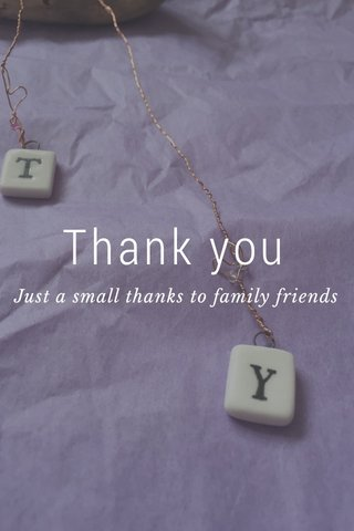 Thank you Just a small thanks to family friends