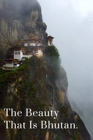 The Beauty That Is Bhutan.