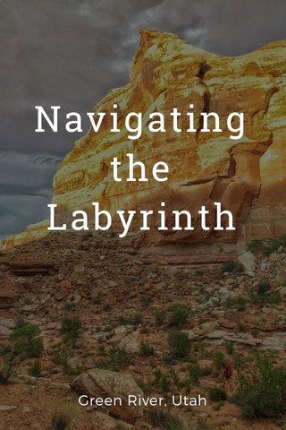Navigating the Labyrinth Green River, Utah