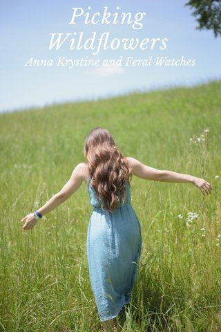 Picking Wildflowers Anna Krystine and Feral Watches