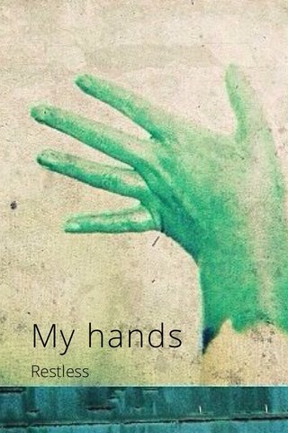 My hands Restless