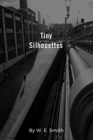 Tiny Silhouettes By W. E. Smith