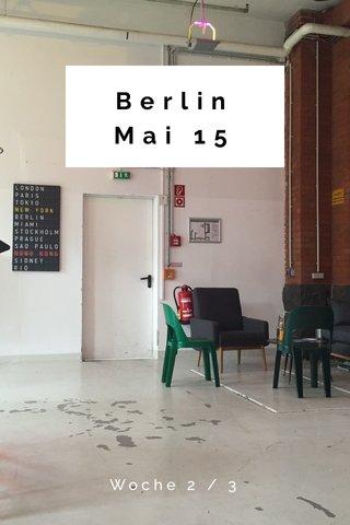 Berlin Mai 15 Woche 2 / 3