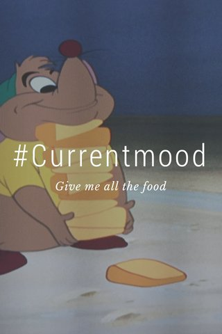 #Currentmood Give me all the food