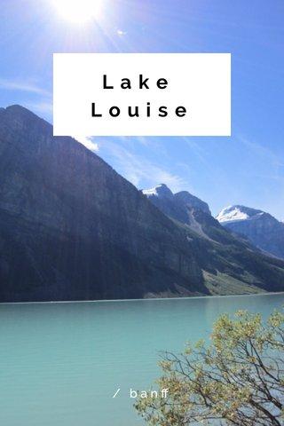 Lake Louise / banff