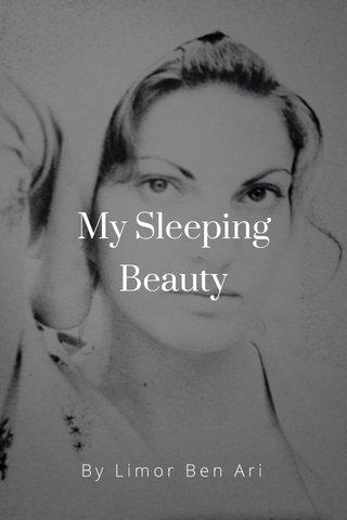 My Sleeping Beauty By Limor Ben Ari