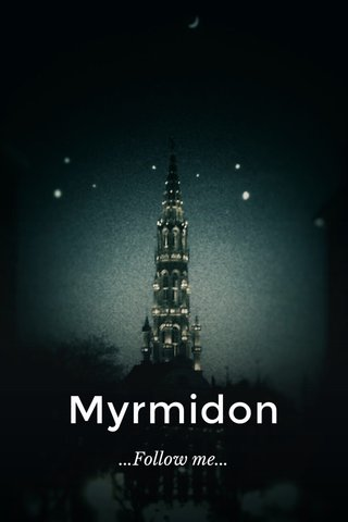 Myrmidon ...Follow me...