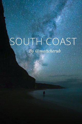 SOUTH COAST By @mattcherub