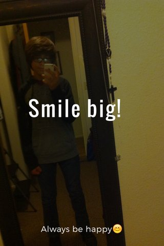 Smile big! Always be happy😊