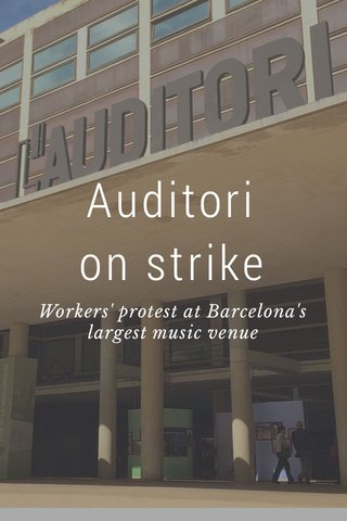 Auditori on strike Workers' protest at Barcelona's largest music venue