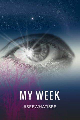 MY WEEK #SEEWHATISEE