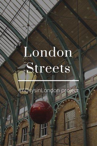 London Streets #6DsysinLondon project