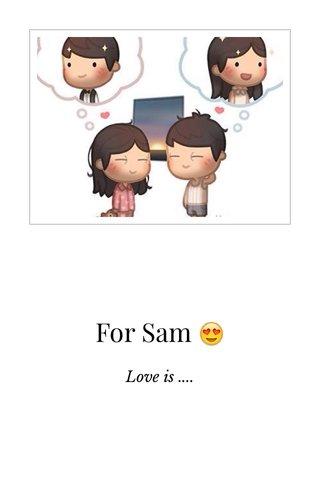 For Sam 😍