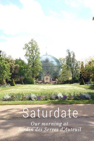 Saturdate Our morning at Jardin des Serres d'Auteuil