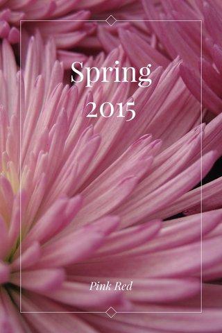 Spring 2015 Pink Red