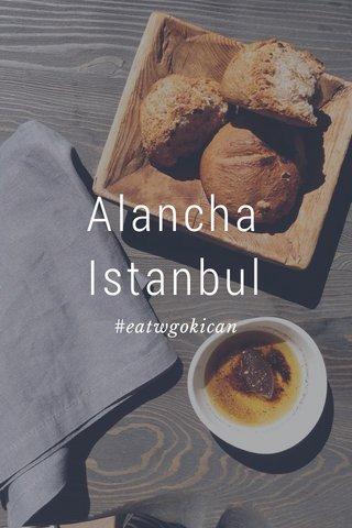Alancha Istanbul #eatwgokican
