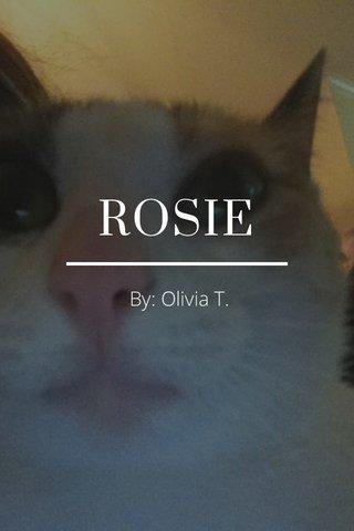 ROSIE By: Olivia T.