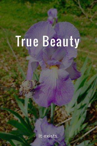 True Beauty It exists.