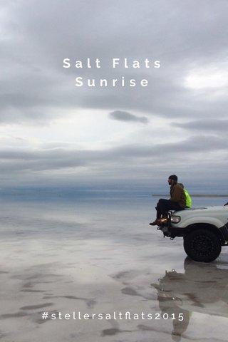 Salt Flats Sunrise #stellersaltflats2015