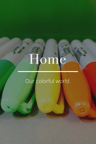 Home Our colorful world.