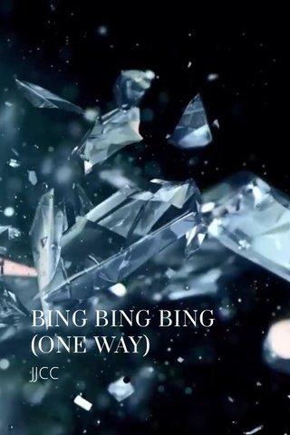 BING BING BING (ONE WAY) JJCC