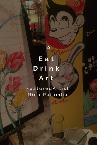 Eat Drink Art FeaturedArtist Nina Palomba