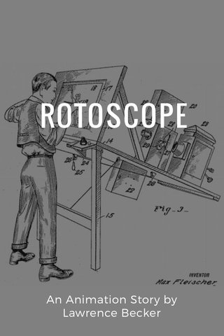 ROTOSCOPE An Animation Story by Lawrence Becker