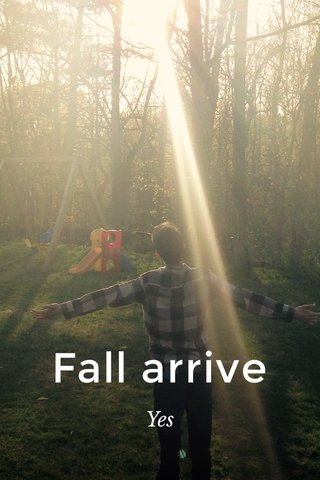 Fall arrive Yes