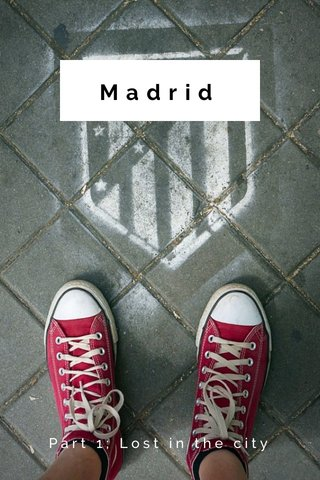 Madrid Part 1; Lost in the city