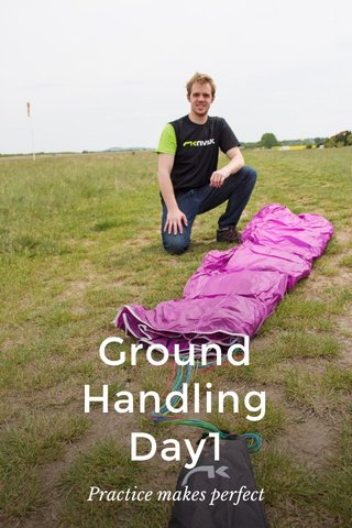 Ground Handling Day1 Practice makes perfect
