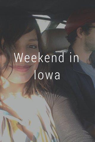 Weekend in Iowa