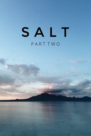 SALT PART TWO