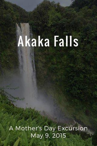 Akaka Falls A Mother's Day Excursion May 9, 2015
