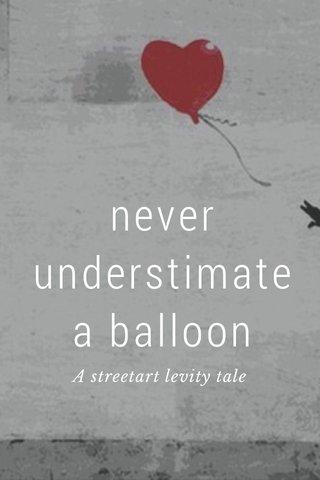 never understimate a balloon A streetart levity tale
