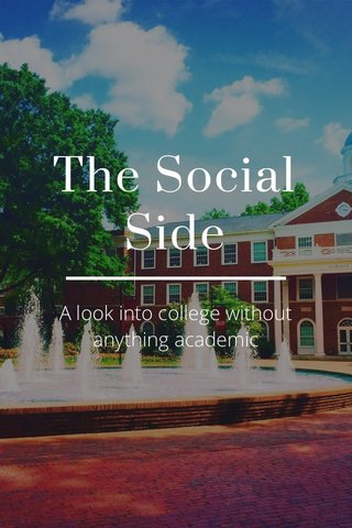 The Social Side A look into college without anything academic