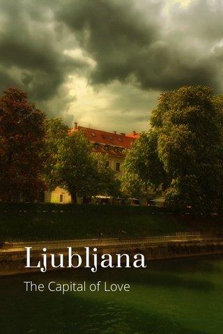 Ljubljana The Capital of Love