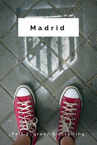 Madrid Part 2; green & Inspiring