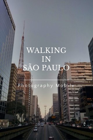 WALKING IN SÃO PAULO Photography Mobile