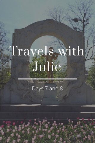 Travels with Julie Days 7 and 8